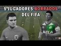 5 JUGADORES BORRADOS DEL FIFA