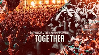Смотреть клип Da Tweekaz X Tnt Ft. Matthew Steeper - Together