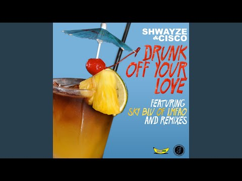 Drunk Off Your Love (feat. Sky Blu of LMFAO)