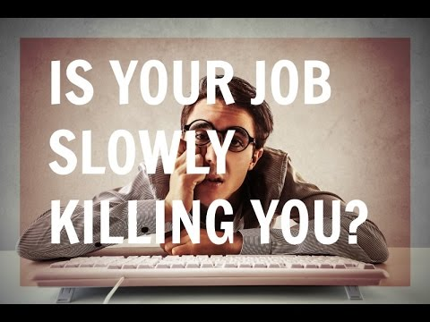 Is Your Job Slowly Killing You?