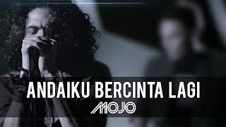 Andai Ku Bercinta Lagi - Mojo (Official Music Video)