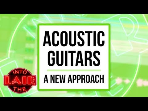 Acoustic Guitars: A New Approach – Into The Lair #198