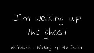 Watch 10 Years Waking Up The Ghost video