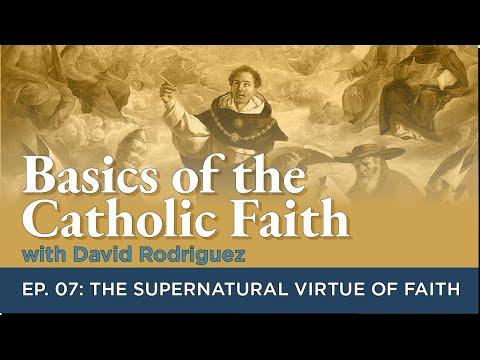 Basics of the Catholic Faith: Episode 07 - The Supernatural Virtue of Faith