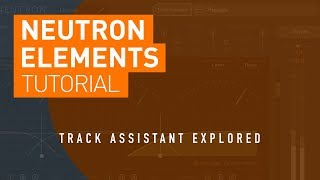 iZotope Neutron Elements | Mixing with Track Assistant Tutorial