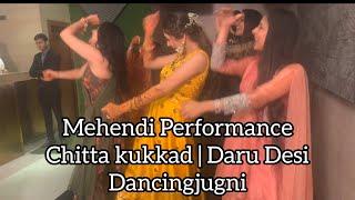 Mehendi Performance | Chitta Kukkad || Daru Desi || Dancingjugni