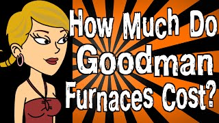 How Much Do Goodman Furnaces Cost?