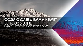 Cosmic Gate & Emma Hewitt - Be Your Sound (Ilan Bluestone Extended Remix)