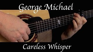 George Michael - Careless Whisper - Fingerstyle Guitar Mp3