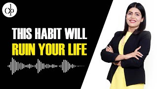 This Habit Will Ruin Your Life By Deepti Pathak | Leadership Coach