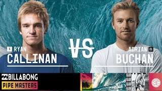 Adrian Buchan vs. Ryan Callinan - Round Two, Heat 7 - Billabong Pipe Masters 2018