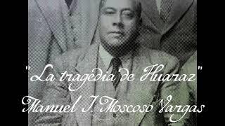 La tragedia de Huaraz - Manuel Moscoso Vargas