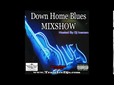 Down Home Blues MixShow (Hosted By Dj Iceman)
