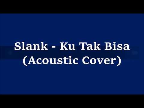 Slank - Ku Tak Bisa (Acoustic Cover + Lirik)