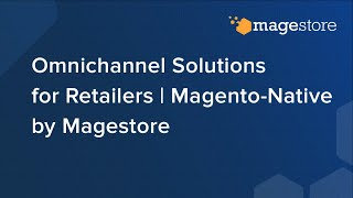 Magento-Native Omnichannel Solution for Retailers