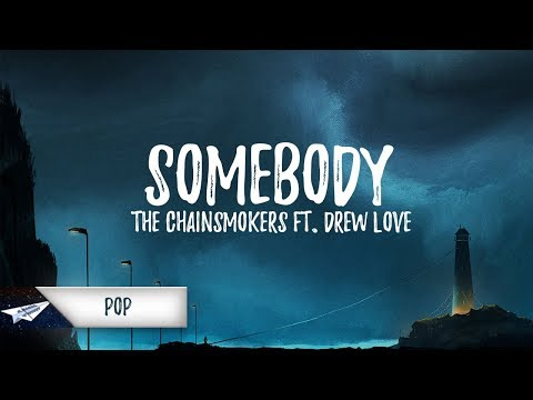 The Chainsmokers, Drew Love - Somebody (Lyrics / Lyric Video)