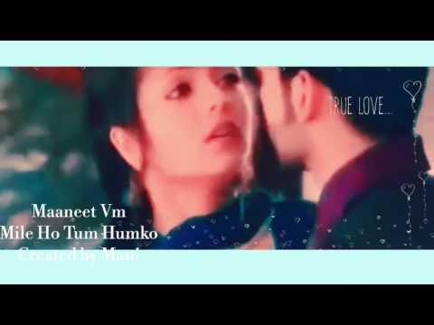 Maaneet VM Mile Ho Tum Humko Created by Mani