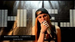 WHITECHAPEL - I dementia (cover by Ira) female extreme vocal