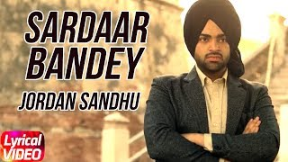 Sardaar Bandey | Lyrical | Jordan Sandhu Ft. Manni Sandhu | Latest Punjabi Song 2018