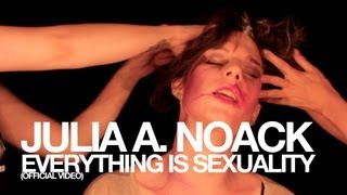 Julia A. Noack - Everything Is Sexuality (official music video)