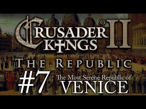 Crusader Kings 2: The Republic of Venice - Episode 7