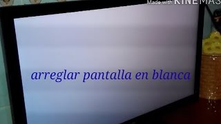 arreglar televisor pantalla en blanca
