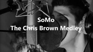 Repeat youtube video The Chris Brown Medley by SoMo