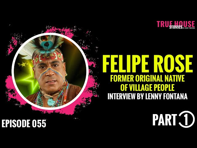 Felipe Rose (former Village People) interview by Lenny Fontana for True House Stories # 055 (Part 1)