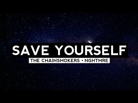 Save Yourself Lyrics - The Chainsmokers , NGHTMRE