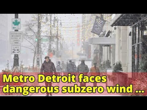 Metro Detroit faces dangerous subzero wind chills