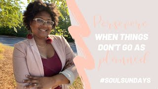 SOUL SUNDAY EP. 3 | What to Do When Things Don't Go as Planned
