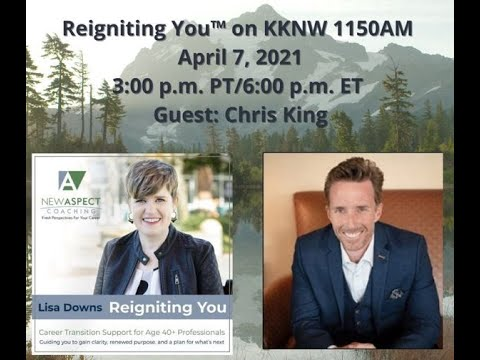 Reigniting You™ With Lisa Downs 04-07-21 guest-executive coach and speaker Chris King
