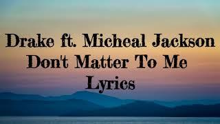 Drake - Don't Matter To Me ft. Micheal Jackson (Lyrics) thumbnail