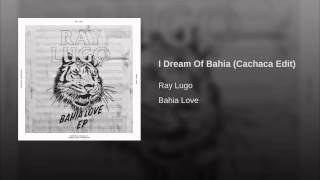 I Dream Of Bahia (Cachaca Edit)