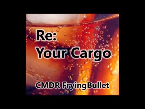 Re: Your Cargo - An Elite Dangerous Anti-Hero Parody (inspired by CMDRHughMann) by Jonathan Coulton
