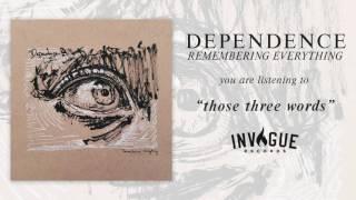 Dependence - Those Three Words