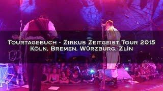 Video Tourtagebuch - Köln, Bremen, Würzburg, Zlín / Zirkus Zeitgeist Tour 2015