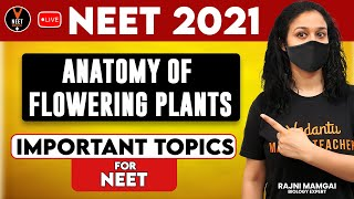 Important Topics of Anatomy of Flowering Plants for NEET | NEET Biology | NEET 2021 | Rajni Ma'am