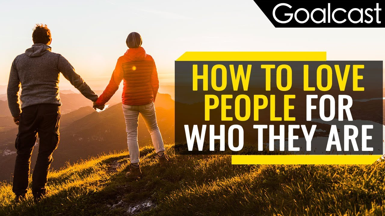 How To Love People For Who They Are
