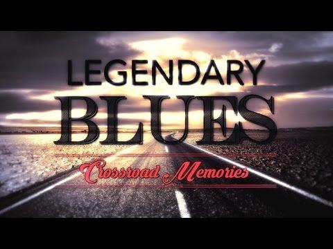 Legendary Blues - Crossroad Memories
