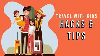 Travel with kids: Hacks & Tips