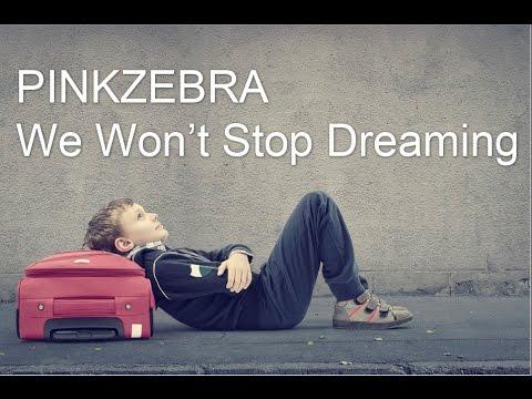 """Pinkzebra """"We Won't Stop Dreaming"""" - Inspiring Song for Videos"""
