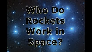 Question; If Space is a Vacuum then why do Rockets Work?  Let me know!