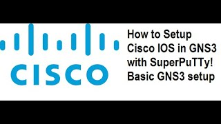 How to Setup Cisco IOS in GNS3 with SuperPuTTy! Basic GNS3 setup , IOS image for Cisco