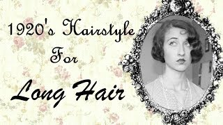 1920's Hairstyle For Long Hair