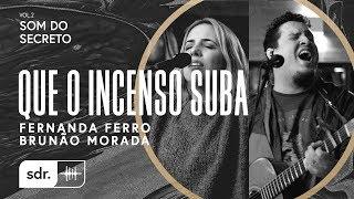 Que o Incenso Suba - Fernanda Ferro + Brunão Morada // Som do Secreto Vol.2 | Som Do Reino