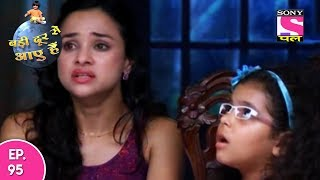 Badi Door Se Aaye Hain - बड़ी दूर से आये है - Episode 95 - 25th May, 2017 thumbnail