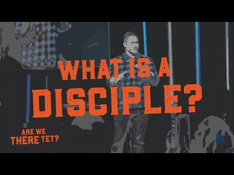 Are We There Yet: What Is A Disciple [Sermon]