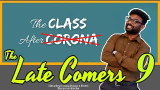 The Late Comers 9 | The Class after Pandemic | Shravan Kotha
