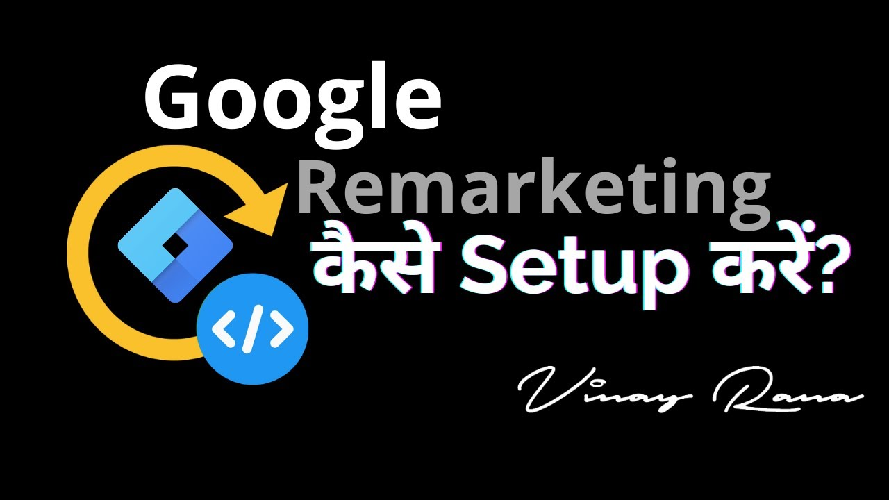 Google Ads Remarketing with Tag Manager — Vinay Rana